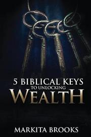 5 Biblical Keys to Unlocking Wealth by Markita Brooks image
