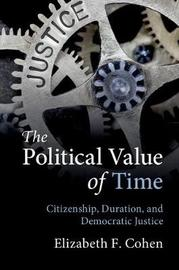 The Political Value of Time by Elizabeth F. Cohen