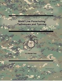 Static Line Parachuting Techniques and Training (McWp 3-15.7), (FM 57-220) by U.S. Marine Corps