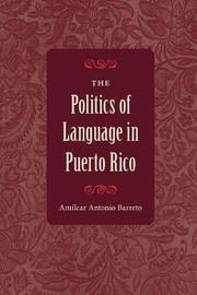 The Politics of Language in Puerto Rico by Amilcar Antonio Barreto image