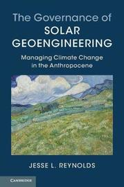The Governance of Solar Geoengineering by Jesse L. Reynolds