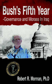 Bush's Fifth Year-Governance and Morass In Iraq by Ph.D Robert R. Morman image