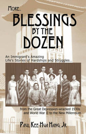 More...Blessings by the Dozen: An Immigrant's Life Amazing Stories of Hardships and Struggles.from the Depression-Wracked 1930s and World War II to the New Millennium by Paul , Kee-Hua Hang Jr. image