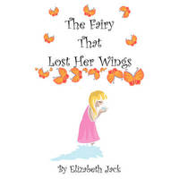 The Fairy That Lost Her Wings by Elizabeth Jack