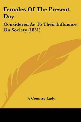 Females Of The Present Day: Considered As To Their Influence On Society (1831) by A Country Lady image