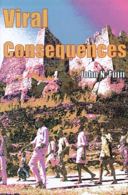 Viral Consequences by John N. Fujii