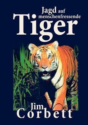 Jagd Auf Menschenfressende Tiger by Jim Corbett