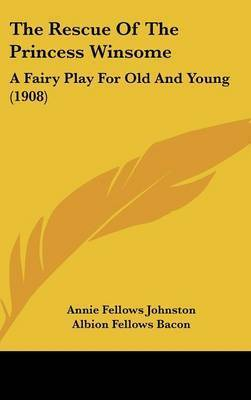 The Rescue of the Princess Winsome: A Fairy Play for Old and Young (1908) by Annie Fellows Johnston