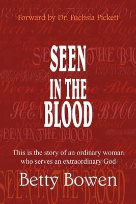 Seen in the Blood by Betty Bowen
