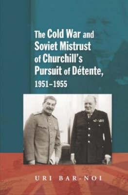 Cold War and Soviet Mistrust of Churchill's Pursuit of Detente, 1951-1955 by Uri Bar-Noi