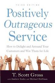 Positively Outrageous Service by T.Scott Gross