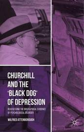 Churchill and the `Black Dog' of Depression by Wilfred Attenborough