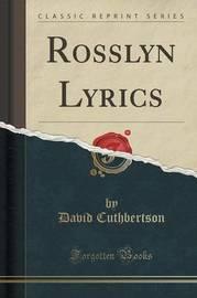 Rosslyn Lyrics (Classic Reprint) by David Cuthbertson image