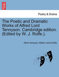 The Poetic and Dramatic Works of Alfred Lord Tennyson. Cambridge Edition. (Edited by W. J. Rolfe.). by Alfred Tennyson