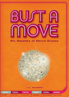 Bust a Move: Six Decades of Dance Crazes by J. K. Manero