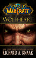 World of Warcraft: Wolfheart by Richard A Knaak