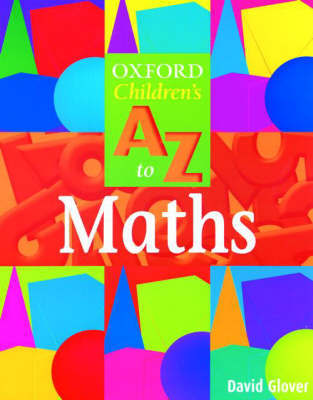 The Oxford Children's A to Z to Mathematics by David Glover