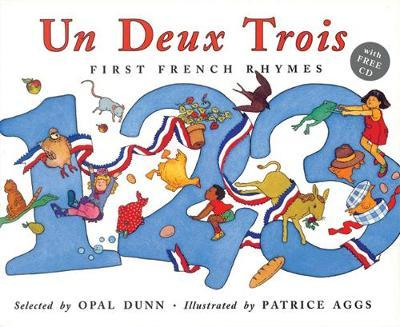 Un, Deux, Trois: First French Rhymes by Opal Dunn
