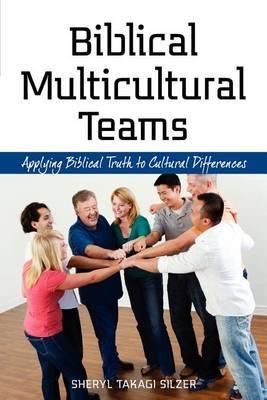 Biblical Multicultural Teams by Sheryl Takagi Silzer