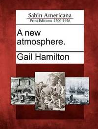 A New Atmosphere. by Gail Hamilton