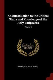 An Introduction to the Critical Study and Knowledge of the Holy Scriptures; Volume 4 by Thomas Hartwell Horne image