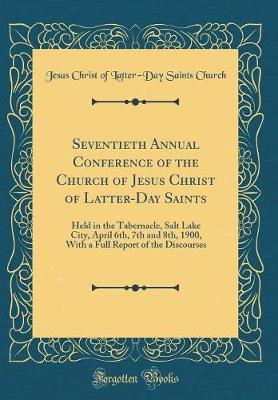 Seventieth Annual Conference of the Church of Jesus Christ of Latter-Day Saints by Jesus Christ of Latter Church
