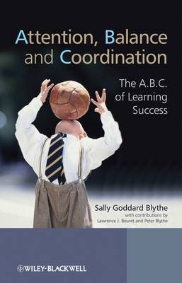 Attention, Balance and Coordination - the A.b.c. of Learning Success by Sally Goddard Blythe