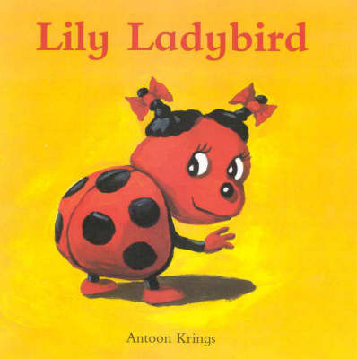 Funny Little Bugs: Lily Ladybird by Antoon Krings