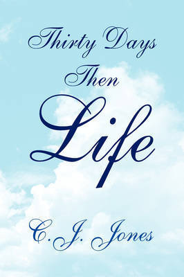 Thirty Days Then Life by C.J. Jones