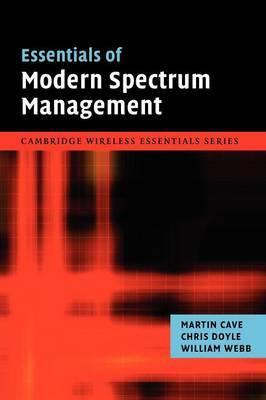Essentials of Modern Spectrum Management by Martin Cave