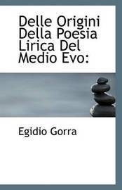 Delle Origini Della Poesia Lirica del Medio Evo by Egidio Gorra