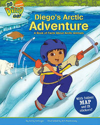 Go Diego Go: Diegos Arctic Adventure by Nickelodeon