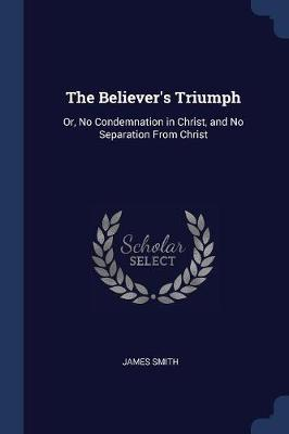 The Believer's Triumph by James Smith