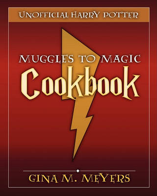 Unofficial Harry Potter Cookbook: From Muggles To Magic by Gina M. Meyers