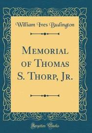 Memorial of Thomas S. Thorp, Jr. (Classic Reprint) by William Ives Budington image
