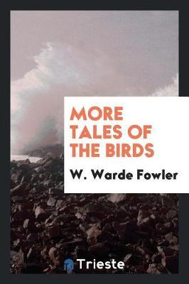 More Tales of the Birds by W Warde Fowler