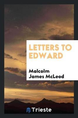Letters to Edward by Malcolm James McLeod image