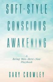 Soft-Style Conscious Awakening by Gary Crowley