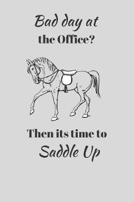 Bad Day at the Office? Then its Time to Saddle Up by Creative Inspired Publishing