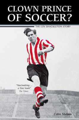 Clown Prince of Soccer?: The Len Shackleton Story by Colin Malam image