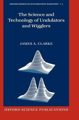 The Science and Technology of Undulators and Wigglers by James A. Clarke image