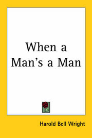 When a Man's a Man by Harold Bell Wright image
