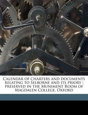 Calendar of Charters and Documents Relating to Selborne and Its Priory: Preserved in the Muniment Room of Magdalen College, Oxford Volume 1 by Selborne Priory image