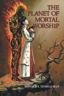 The Planet of Mortal Worship by Donald I Templeman