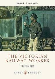 The Victorian Railway Worker by Trevor May