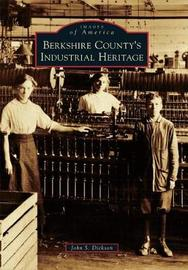 Berkshire County's Industrial Heritage by John S Dickson image