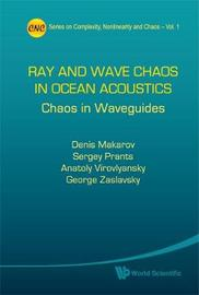 Ray And Wave Chaos In Ocean Acoustics: Chaos In Waveguides by Denis Makarov