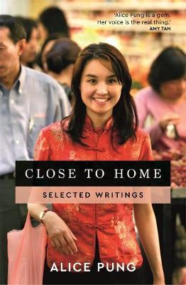 Close to Home: Selected Writings by Alice Pung