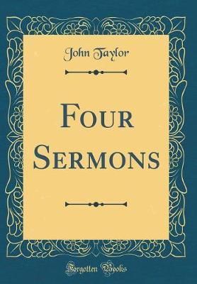 Four Sermons (Classic Reprint) by John Taylor