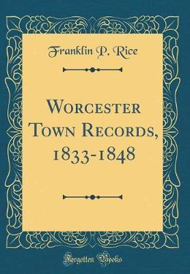 Worcester Town Records, 1833-1848 (Classic Reprint) by Franklin P.rice